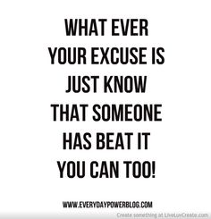 What ever your excuse is, just know....