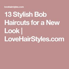 13 Stylish Bob Haircuts for a New Look | LoveHairStyles.com