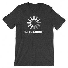 c89ef3499 I m Thinking T-Shirt (Unisex) – NoiseBot.com Moda Urbana