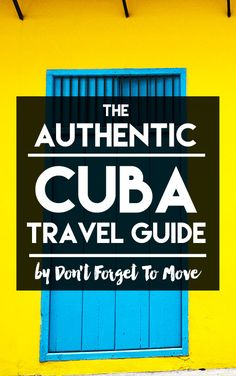 Planning a trip for Cuba or need some inspiration for a future trip? The Cuba experts at Don't Forget To Move bring you The Authentic Cuba Travel Guide. Everything you need to see the REAL Cuba.