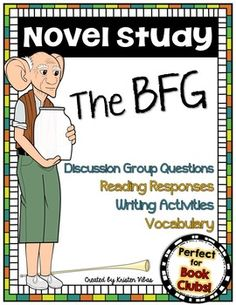 BFG Novel Study - perfect for book clubs, literature circles or a whole class novel study.This comprehensive BFG novel study includes reading responses, chapter by chapter discussion group questions, a vocabulary word wall, a character wall, lots of writing activities, an end of the book assessment, plus SO much more!