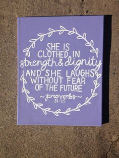 "Provers ""She is clothed in strength and dignity and she laughs without fear of the future"" Canvas, favorite Christian verse, Handmade, lavender, custom Canvas Crafts, Diy Canvas, Nursery Canvas, Custom Canvas, Canvas Ideas, Canvas Art Quotes, Painting Quotes, Canvas Signs, Little Buddha"