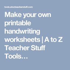 Make your own printable handwriting worksheets | A to Z Teacher Stuff Tools…