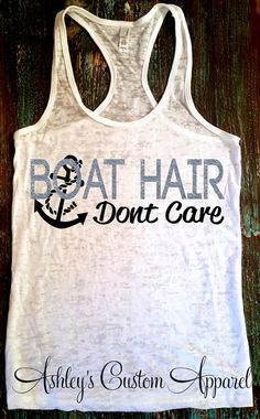 Boat Hair Don't Care. Boating Tank. Fishing Shirt. Beach Tank Top. Anchor Tank Top. Sailing Tank. Boating. Summer