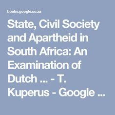 State, Civil Society and Apartheid in South Africa: An Examination of Dutch ... - T. Kuperus - Google Books