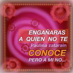 ENGAÑARAS A QUIEN NO TE CONOCE …….PERO A MI NO…….!!!!! / Paulina zatarain