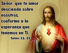 Señor, que tu amor descienda sobre nosotros, conforme a la esperanza que tenemos en Ti. (Salmo 33, 22)