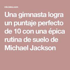 Una gimnasta logra un puntaje perfecto de 10 con una épica rutina de suelo de Michael Jackson Michael Jackson, Gymnasts, Routine, Flooring