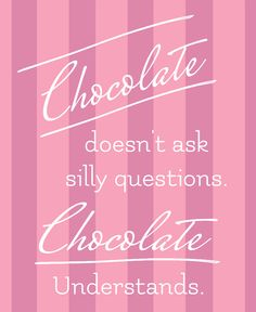 Chocolate Doesn't Ask Silly Questions. Chocolate Understands - LOVE this quote :) #skinnyms