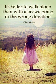 It's better to walk alone...