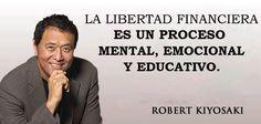 """""""La libertad financiera es un proceso mental, emocional y educativo""""- Robert Kiyosaki"""