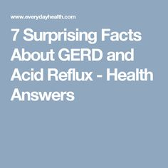 7 Surprising Facts About GERD and Acid Reflux - Health Answers