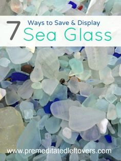 7 Ways to Save and Display Sea Glass- Sea glass is fun to collect and a great way to remember your favorite beaches. Here are 7 creative ways to display it.