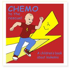 Chemo to the Rescue - Out of all the books we were given or that we bought, this is Both of my kids' favorite cancer book. The cancer kid and the non-cancer kid's favorite.