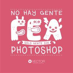 No hay gente fea, solo gente sin photoshop frases de belleza, facebook, selfies