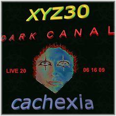XYZ:30 - CACHEXIA (Dark Canal - 2009)