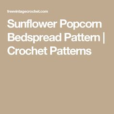 Sunflower Popcorn Bedspread Pattern | Crochet Patterns