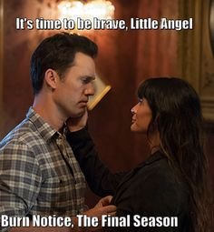 It's time to be brave, little angel.   Michael and Fi   Burn Notice
