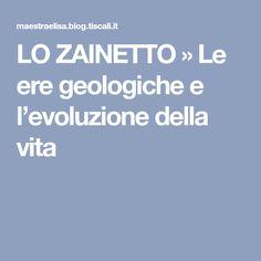 LO ZAINETTO » Le ere geologiche e l'evoluzione della vita