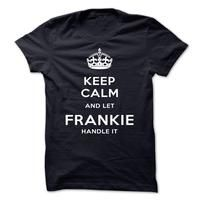 Keep Calm And Let FRANKIE Handle It