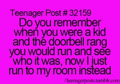 Yep I run to my room instead or just hide. So no one will see me or talk to me!