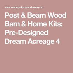 Post & Beam Wood Barn & Home Kits: Pre-Designed Dream Acreage 4