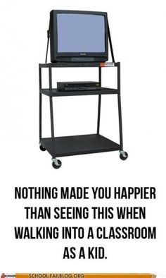 Nothing made you happier than seeing this when walking into a classroom as a kid. SO TRUE lol!