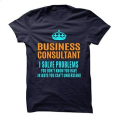 BUSINESS-CONSULTANT - Solve problems - #black hoodie mens #short sleeve shirts. PURCHASE NOW => https://www.sunfrog.com/No-Category/BUSINESS-CONSULTANT--Solve-problems-89526359-Guys.html?60505