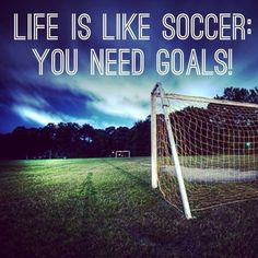 "Soccer quote. ""Life is like soccer: you need goals!"" #inspiringquotes."