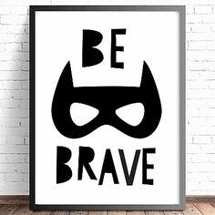 Batman Superhero Be Brave - Boys monochrome Nursersery or Bedroom Decor Wall Art Print. All prints are sold unframed. SIZES- A4 (210mm X 297mm) A3 (297mm X 420