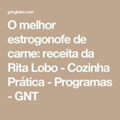 O melhor estrogonofe de carne: receita da Rita Lobo - Cozinha Prática - Programas - GNT