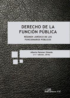 Derecho de la función pública : régimen jurídico de los funcionarios públicos / Alberto Palomar Olmeda. - 11ª ed. - 2016
