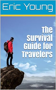 The Survival Guide for Travelers by Eric Young https://www.amazon.com/dp/B07BCP8RLV/ref=cm_sw_r_pi_dp_U_x_TY3RAbXQVCSTZ