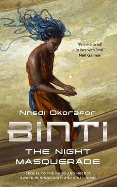 "Cover image for The Night Masquerade by Nnedi Okorafor ISBN 978-0-7653-9312-8 ""Binti was change, she was revolution, she was heroism."""