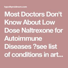 Most Doctors Don't Know About Low Dose Naltrexone for Autoimmune Diseases see list of conditions in article that LDN 4.5 MG TREATS! Generic Costs $25 month/ Low to No Side Effects