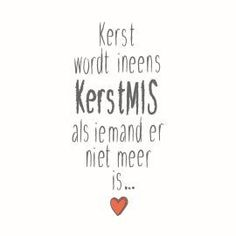Kerst wordt ineens KerstMIS als er iemand niet meer is. The Words, Cool Words, Words Quotes, Me Quotes, Sayings, Qoutes, Great Quotes, Inspirational Quotes, Dutch Quotes