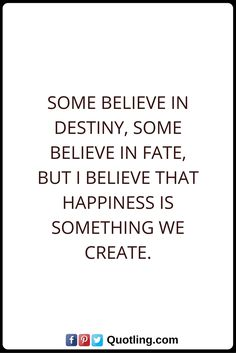 Destiny Quotes Some believe in destiny, some believe in fate, but I believe that happiness is something we create. Destiny Quotes, Believe, Funny Memes, Happiness, Bra, Math, Create, Happy, Inspiration