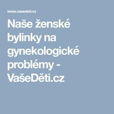 Naše ženské bylinky na gynekologické problémy - VašeDěti.cz Nassau
