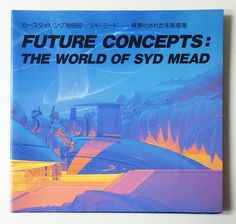 Future Concepts: The World of Syd Mead シド・ミード 具現化された未来感覚