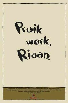 Pruik werk, Riaan. Last News, Afrikaanse Quotes, South Africa, African, Wisdom, Words, Funny, Nice, Awesome