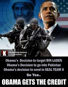 He gave the order, he took the human and poitical risk.   Like it or not, the credit goes to Navy Seal Team 6 and our Commander in Chief, President Obama