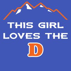 """""""This girl loves the D"""" makes a great fun shirt for female Denver football fans!  Please help and repin this to your boards, thanks for the support!"""