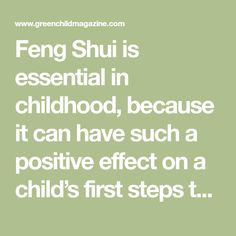 Feng Shui is essential in childhood, because it can have such a positive effect on a child's first steps to a happy and successful life path.