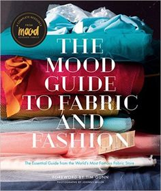 The Mood Guide to Fabric and Fashion: The Essential Guide from the World's Most Famous Fabric Store: Mood Designer Fabrics: 9781617690884: Books - Amazon.ca