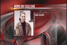 Father Speaks Out In Morro Bay #ColdCase. Gail Allen. Marcus Allen's daughter, Gail, went missing from Morro Bay back in 1995. Her cold case was reopened June of this year.   Detectives matched DNA of burned, naked body found in the unincorporated area of Covina to that of Morro Bay missing woman, Gail Allen.