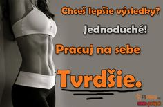 Chceš lepšie výsledky? Motto, Exercises, Wisdom, Skinny, Workout, Sport, Motivation, Lifestyle, Fitness