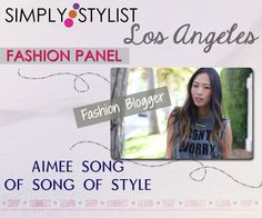 Simply Stylist Los Angeles Panel - Aimee Song of Song of Style is our featured Fashion Blogger
