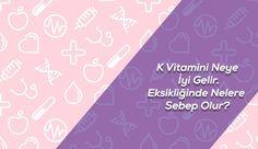 K vitamini de kemik gelişimi ve kan dolaşımı üzerindeki etkilerinden dolayı mutlaka alınması gereken bir vitamindir.