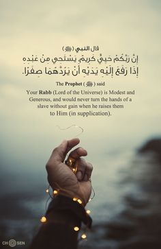 Your Allah is Modest and Generous and would never turn the hands of a slave without gain when he raises them to (supplicates) Him