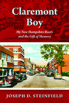 """In """"Claremont Boy,"""" Joe Steinfield shares humorous, insightful, and often poignant recollections spanning more than half a century, recalling his New Hampshire childhood as well as his personal and professional adventures over the years."""